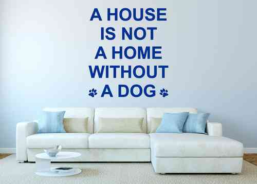 Wandtattoo - A house is not a home without a dog